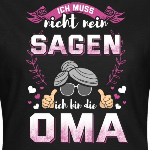 Ich muss nicht nein sagen ich bin die Oma - Frauen T-Shirt