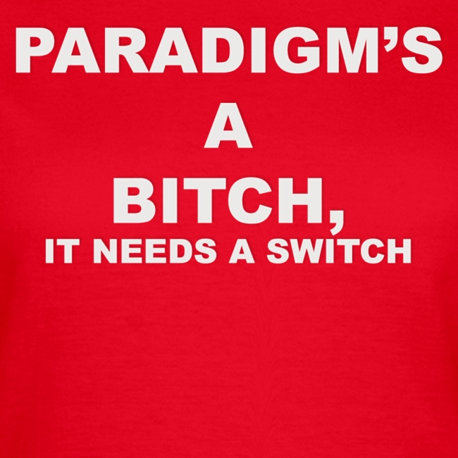 Paradigm's A Bitch