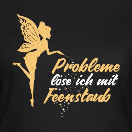 Probleme löse ich mit Feenstaub Fee Geschenk - Frauen T-Shirt