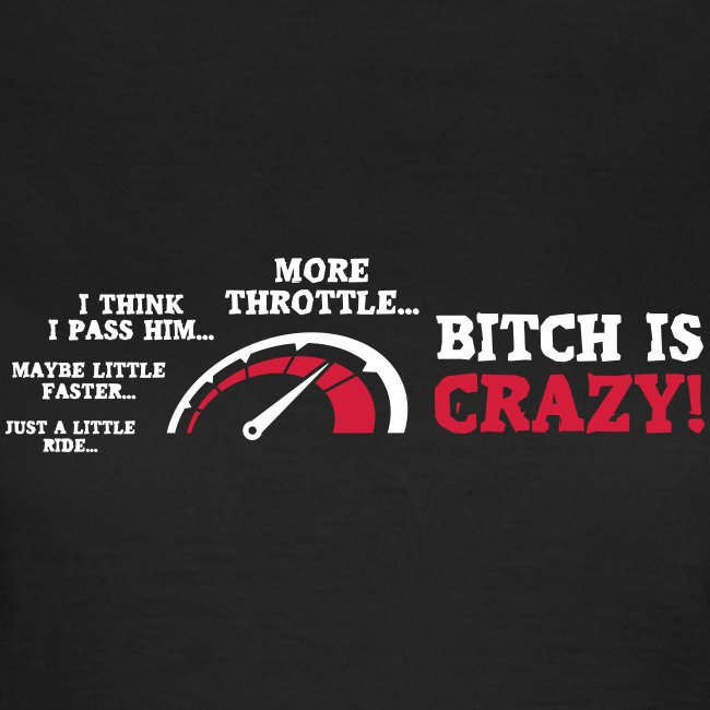 Bitch is crazy - More throttle - Lady Biker