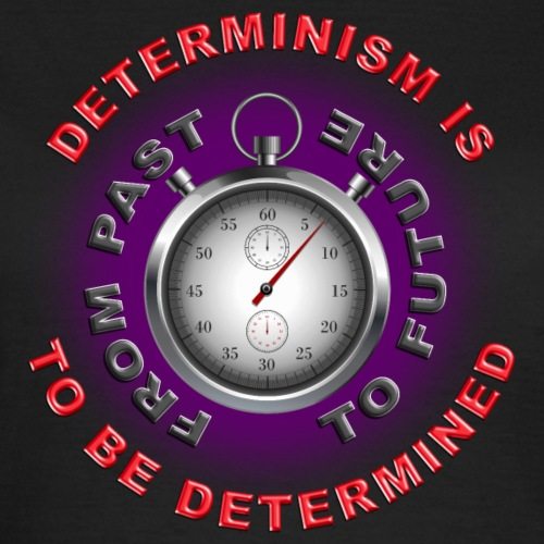 Determinism is to be determined - Vrouwen T-shirt