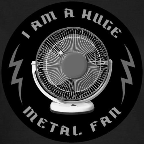 I am a huge metal fan - Vrouwen T-shirt