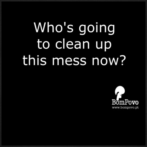 Bompovo em inglês: Who's going to clean up