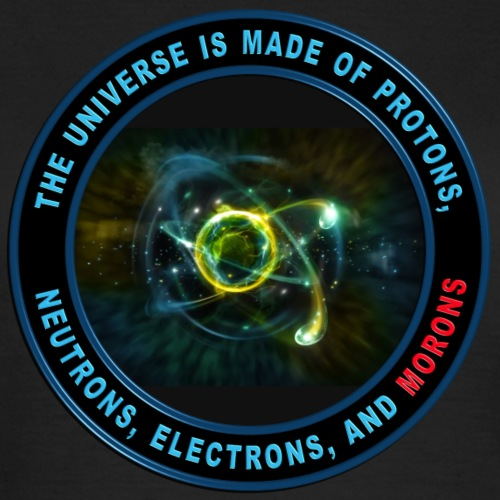 The universe is made or protons and morons - Vrouwen T-shirt