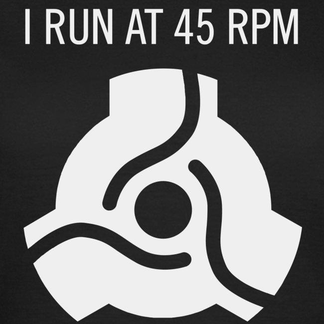 I Run at 45RPM