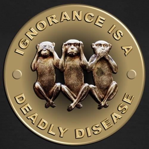 Ignorance is a dangerous disease - Vrouwen T-shirt