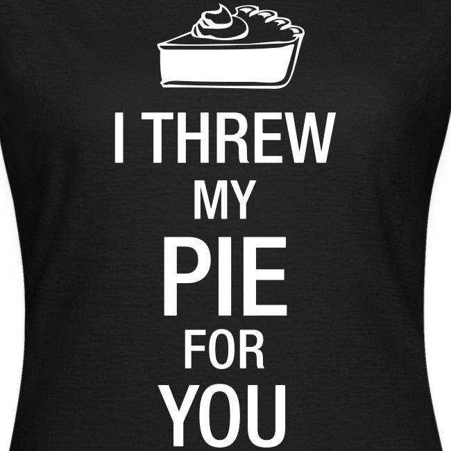 I Threw my pie for you