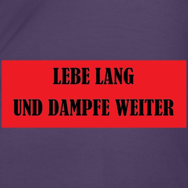 LEBE LANG UND DAMPFE WEITER