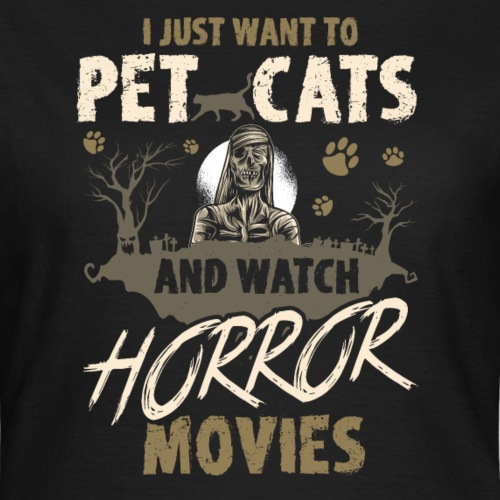 I Just Want To Pet Cats And Watch Horror Movies - Frauen T-Shirt
