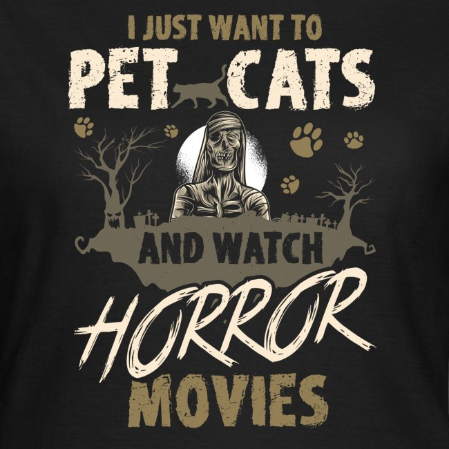 I Just Want To Pet Cats And Watch Horror Movies