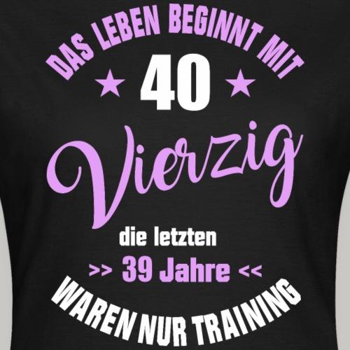 40 Geburtstag Frau Geschenk t shirt nur Training - Frauen T-Shirt