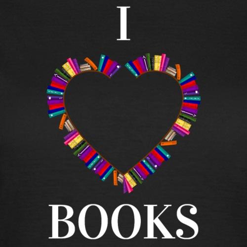 I love Books - Frauen T-Shirt
