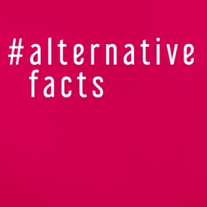 ALTERNATIVE FACTS - Frauen T-Shirt