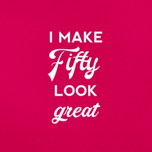 50th birthday: I make fifty look great - Women's T-Shirt