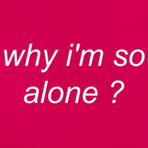 Why I'm so Alone? - Women's T-Shirt