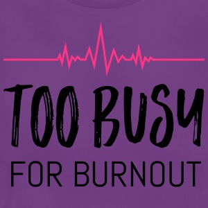 Too busy for burnout - Women's T-Shirt