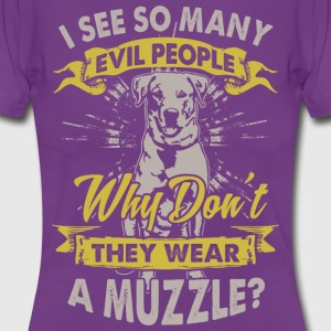Dog: Why do not bad people wear muzzles? - Women's T-Shirt