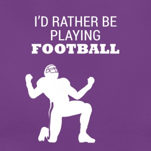 Football: I´d rather be playing football - Frauen T-Shirt