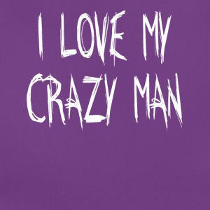 I LOVE MY CRAZY MAN - Women's T-Shirt