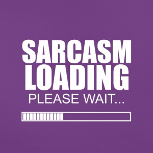 Sarcasm loading - please wait - Frauen T-Shirt