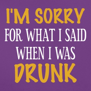 Sorry what I said when I was drunk - Women's T-Shirt