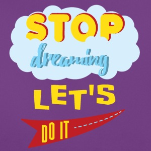 Stop dreaming lets do it - Women's T-Shirt