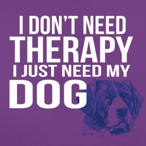 i dont need a therapy i just need my dog - Frauen T-Shirt