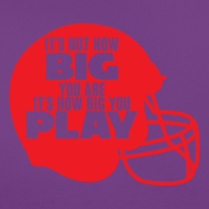 Football: It's not how big you are. It's how big - Women's T-Shirt
