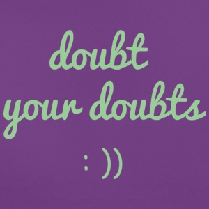 Doubt your doubts - Frauen T-Shirt