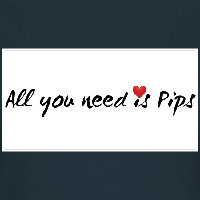 all you need is Pips