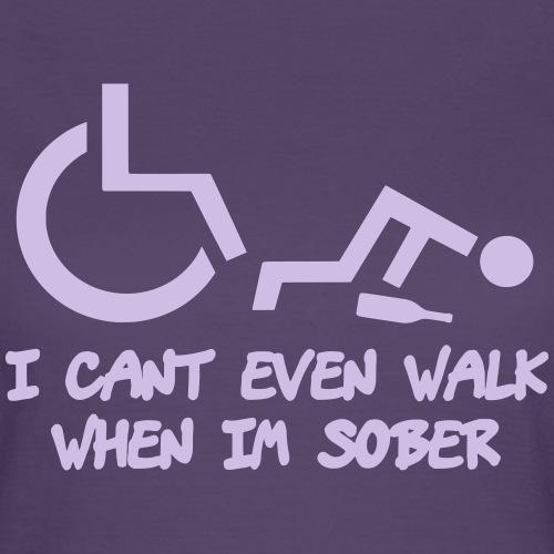 Ik kan ook niet lopen als ik nuchter ben - Vrouwen T-shirt