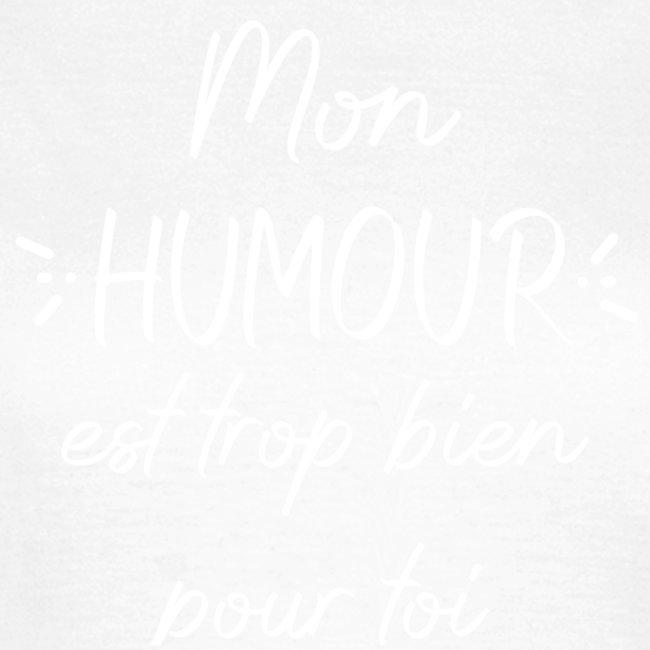 Mon humour est trop bien pour toi