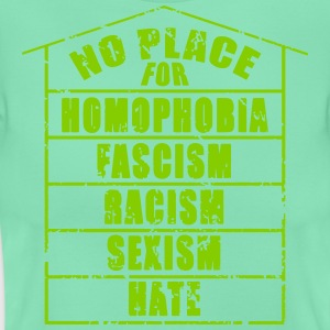 NO PLACE FOR homophobia fascism racism sexism hate - Women's T-Shirt