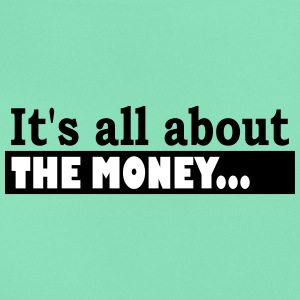 Its all about the Money - Frauen T-Shirt
