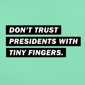 Do not trust presidents with tiny fingers - Women's T-Shirt