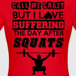Call me crazy, but I love suffering after squats - Women's T-Shirt