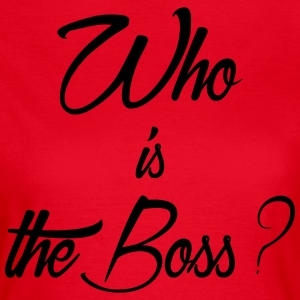 who is the boss - T-shirt Femme