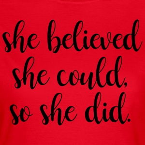 She Believed she could, so she did - Women's T-Shirt