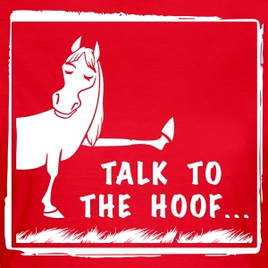 Talk to the Hoof shirt. - Women's T-Shirt