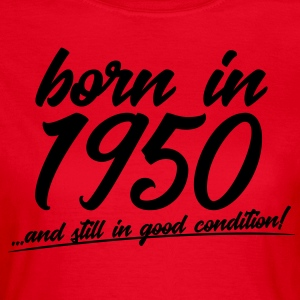 born in 1950 and still in good condition - Frauen T-Shirt