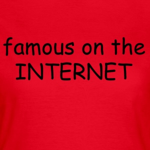famous on the internet - Frauen T-Shirt