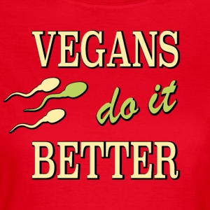 vegans do it better - Women's T-Shirt