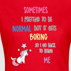 Einhorn - Sometimes i pretend to be normal ... - Women's T-Shirt