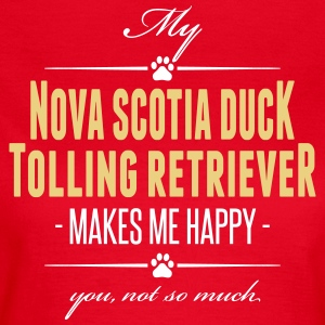 My Nova Scotia Duck Tolling Retriever makes happy - Women's T-Shirt