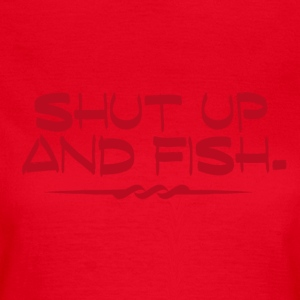 Shut Up and Fish - Adicto a la pesca - Camiseta mujer