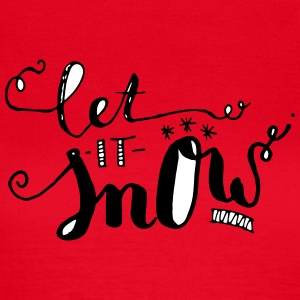 """Let it snow"" belettering - Vrouwen T-shirt"