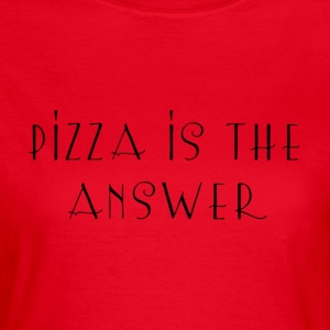 Pizza is the answer - Women's T-Shirt