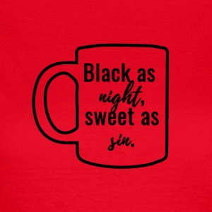 Coffee: Black as night, sweet as sin. - Women's T-Shirt