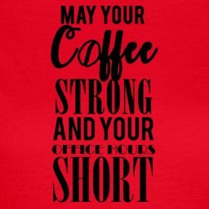 Coffee: May your coffee strong and your ... - Women's T-Shirt