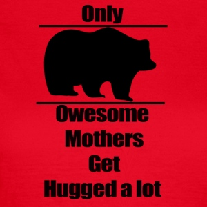 Mother t-shirt, Only owesome mothers get hugged a - Women's T-Shirt